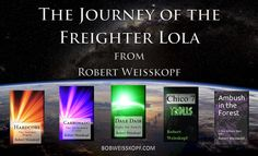 Enjoy my exciting scifi series, The Journey of the Freighter Lola. It's available in both E-book or Paperback priced from FREE to $12.99. They can be found with Amazon, Barnes & Noble or CreateSpace on the links here on my blog...https://bobweisskopf.com/shop-for-my-books/