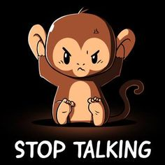 """Stop Talking T-shirt TeeTurtle black t-shirt featuring an angry monkey covering his ears with shirt text """"Stop Talking"""" Cute Animal Quotes, Animal Memes, Cute Animals, Animal Pics, Baby Animal Drawings, Cute Cartoon Drawings, Nerdy Shirts, Cute Tshirts, Three Wise Monkeys"""