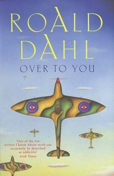 Over to You: Ten Stories of Flyers and Flying by Roald Dahl Famous Short Stories, Classic Short Stories, Irish Times, Beware Of Dog, Story Writer, Dog Books, Someone Like You, New Edition, Roald Dahl