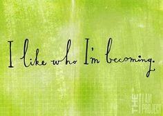 I like who I am becoming