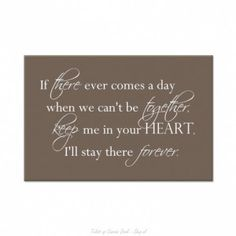 If there ever comes a day when we can`t be together keep me in your heart I`ll stay there forever. Tekst op canvas.