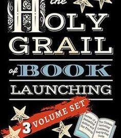 The Holy Grail Of Book Launching: Secrets From A Bestselling Author And Friends PDF
