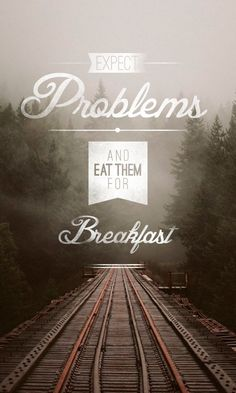 Expect problems and eat them for breakfast. thedailyquotes.com