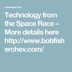 Technology from the Space Race – More details here http://www.bobfisherchev.com/