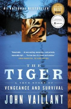 The Tiger : A True Story of Vengeance and Survival, John Vaillant... Absolutely breathtaking and beautiful.