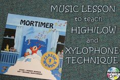 Organized Chaos: Teacher Tuesday: using Mortimer to teach high/low and xylophone technique