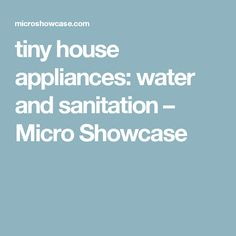 tiny house appliances: water and sanitation – Micro Showcase