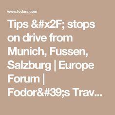 Tips / stops on drive from Munich, Fussen, Salzburg | Europe Forum | Fodor's Travel Talk Forums