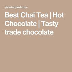 Best Chai Tea | Hot Chocolate | Tasty trade chocolate