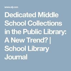 Dedicated Middle School Collections in the Public Library: A New Trend?      School Library Journal