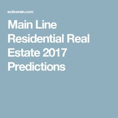 Main Line Residential Real Estate 2017 Predictions
