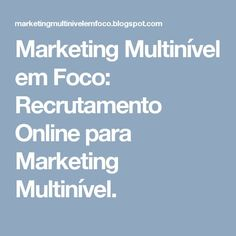 Marketing Multinível em Foco: Recrutamento Online para Marketing Multinível.