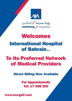AXA welcomes International Hospital of Bahrain to its preferred network of medical providers.  Direct billing is now available. For appointments. Tel. 17 598 200
