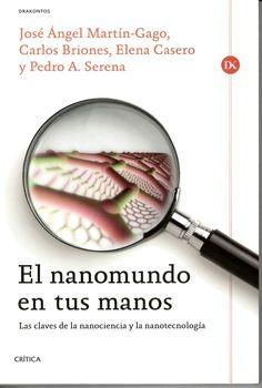 El nanomundo en tus manos : las claves de la nanociencia y la nanotecnología / José Ángel Martín-Gago... [et al.] http://absysnetweb.bbtk.ull.es/cgi-bin/abnetopac?ACC=DOSEARCH&xsqf99=508860.