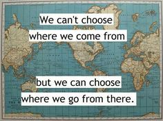 We can't choose where we come from but we can choose where we go from there #goabroad