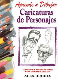 Aprende a dibujar Caricaturas de Personajes (Alex Hughes)
