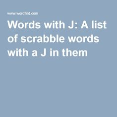 Words with J: A list of scrabble words with a J in them