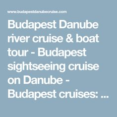 Budapest Danube river cruise & boat tour - Budapest sightseeing cruise on Danube - Budapest cruises: private, in evening & daytime