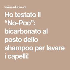 """Ho testato il """"No-Poo"""": bicarbonato al posto dello shampoo per lavare i capelli!"""