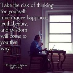 "Christopher Hitchens. ""Take the risk of thinking for yourself. Much more…"