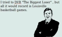 I would put IU in there but this was funny. <3 u U of L!