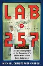 Michael Christopher Carroll - Lab 257: The Disturbing Story of the Government's Secret Plum Island Germ Laboratory
