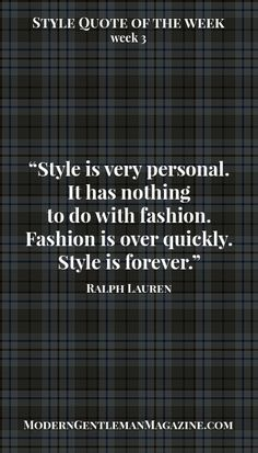 Style is very personal. We cannot agree more. How to find your style read here: http://www.moderngentlemanmagazine.com/mans-style-mans-personality
