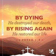 By dying Jesus destroyed our death. And by rising again He restored our life. Thank You Lord for paying the price we couldn't pay so that we could be with You forevermore.