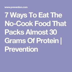 7 Ways To Eat The No-Cook Food That Packs Almost 30 Grams Of Protein | Prevention