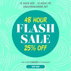 FLASH SALE!! From now until Friday at noon, take 25% off everything at Eagles Beachwear Online with code FLASH25. Don't miss out on end-of-summer clearance and get discounts on brand new fall items!