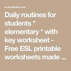 Daily routines for students * elementary * with key worksheet - Free ESL printable worksheets made by teachers