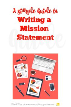 A simple guide for writing a mission statement with Word Wise at Nonprofit Copywriter Best Mission Statements, Writing A Mission Statement, Mission Statement Examples, Grant Writing, Writing A Book, Writing Tips, Writing A Business Plan, Event Planning Business, Business Ideas