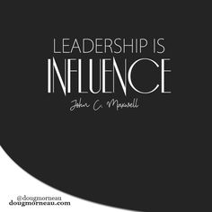 """""""Leadership is influence"""". ~ John C. Maxwell I hope you enjoy the Quotes. I'd encourage you to share them, repost them, and comment. After all, social media is about being social which implies a dialogue, not a one sided conversation. Make it a great day - """"YOU Were Created for Greatness, Claim It!"""" Doug Morneau - #fitCEO #motivation #leadership"""
