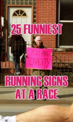 Many of us have suffered stitches in a race, not from running but from a funny sign held by a bystander. This here is a collection of the most hilarious running messages spotted at a race.