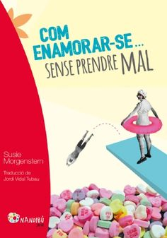 Com enamorar-se sense prendre mal / Susie Morgenstern (JUNY)
