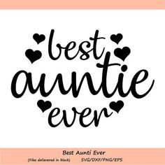 Best Auntie Ever SVG, Best Aunt Ever, Aunt SVG, Aunt Love, Family Svg, Mother's Day, bae Svg, Silhouette Cricut Files, svg, dxf, eps, png.
