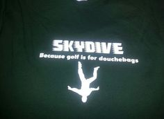 Skydive because golf is for douche bags tshirt by WarholeDesigns