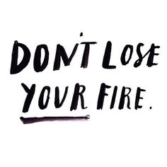 dont´t lose your fire... www.denkarthofheim.de