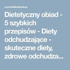 Dietetyczny obiad - 5 szybkich przepisów  - Diety odchudzające - skuteczne diety, zdrowe odchudzanie, popularne diety, jak schudnąć, porady dietetyczne - poradnikzdrowie.pl