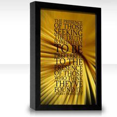 """The presence of those seeking the truth…"" ~ Terry Pratchett"