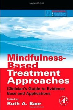 Mindfulness-Based Treatment Approaches: Clinician's Guide to Evidence Base and Applications (Practical Resources for the Mental Health Professional) by Ruth A. Baer, http://www.amazon.com/dp/0120885190/ref=cm_sw_r_pi_dp_akgFsb0GSQQ05