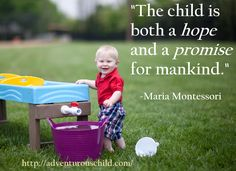 "http://adventurouschild.com/water-table.php  ""The child is both a hope and a promise for mankind."" - Maria Montessori"