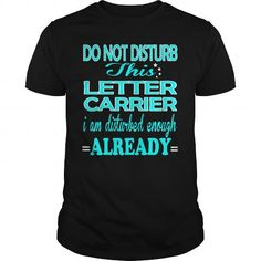 LETTER CARRIER Do Not Disturb I Am Disturbed Enough Already T Shirts, Hoodie Sweatshirts