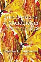 African origins of monotheism : challenging the Eurocentric interpretation of God concepts on the continent and in diaspora #Monotheism #Africa #Theology March 2017