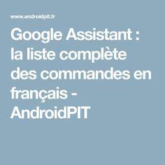 Google Assistant : la liste complète des commandes en français - AndroidPIT