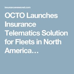 OCTO Launches Insurance Telematics Solution for Fleets in North America…
