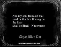 """And my soul from out that shadow that lies floating on the floor . shall be lifted - Nevermore. Edgar Allen Poe Quotes, Edgar Allan Poe, Edgar Allen Poe Tattoo, Poet Quotes, Author Quotes, Weird Words, Dark Quotes, Word Of Advice, Favorite Quotes"