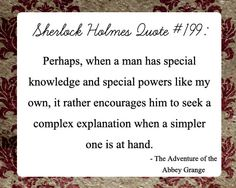Sherlock Holmes quote #199 - Perhaps... But we're always intrigued by your deciphering of the complex.