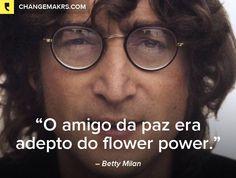 O amigo da paz era adepto do flower power.