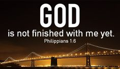 God's not done yet!